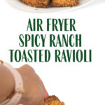 photo collage of plate of air fried toasted spicy ranch ravioli with one dipping in ranch dressing