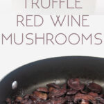 photo collage of a pan and a white bowl filled with truffle red wine mushrooms