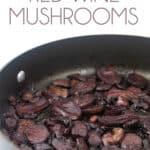 a pan full of sautéed truffle red wine mushrooms
