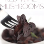 photo collage with a white bowl of sautéed truffle red wine mushrooms and a fork with the mushrooms on it